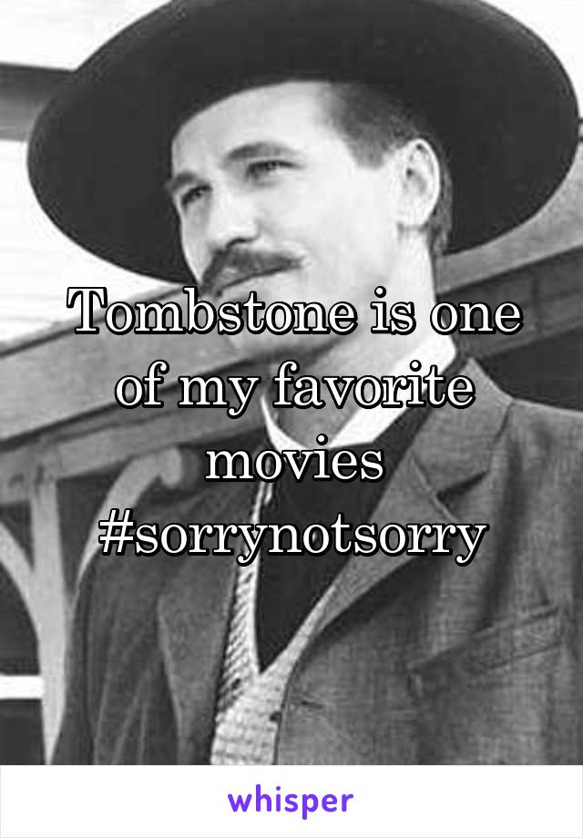 Tombstone is one of my favorite movies #sorrynotsorry
