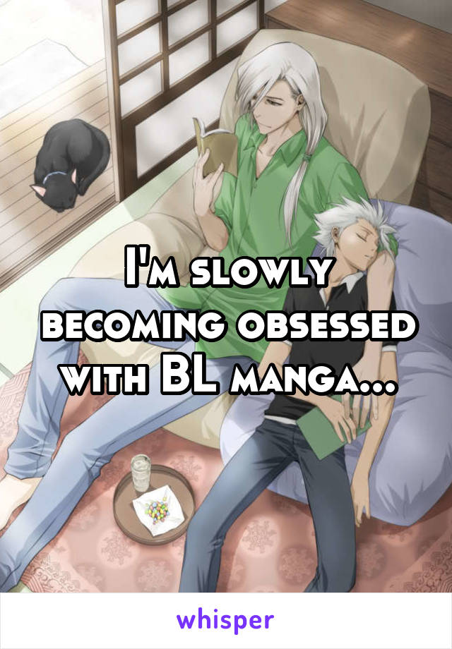 I'm slowly becoming obsessed with BL manga...