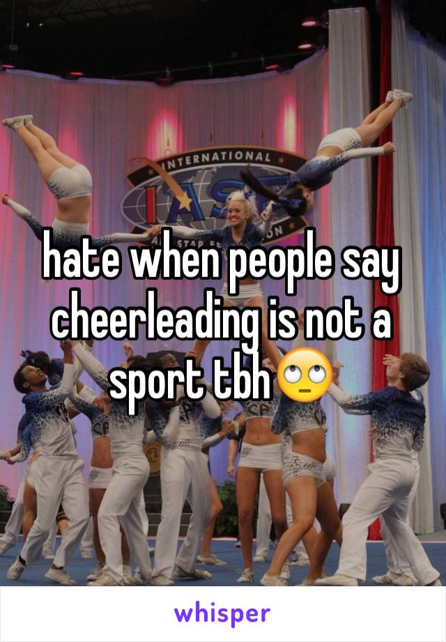 hate when people say cheerleading is not a sport tbh🙄