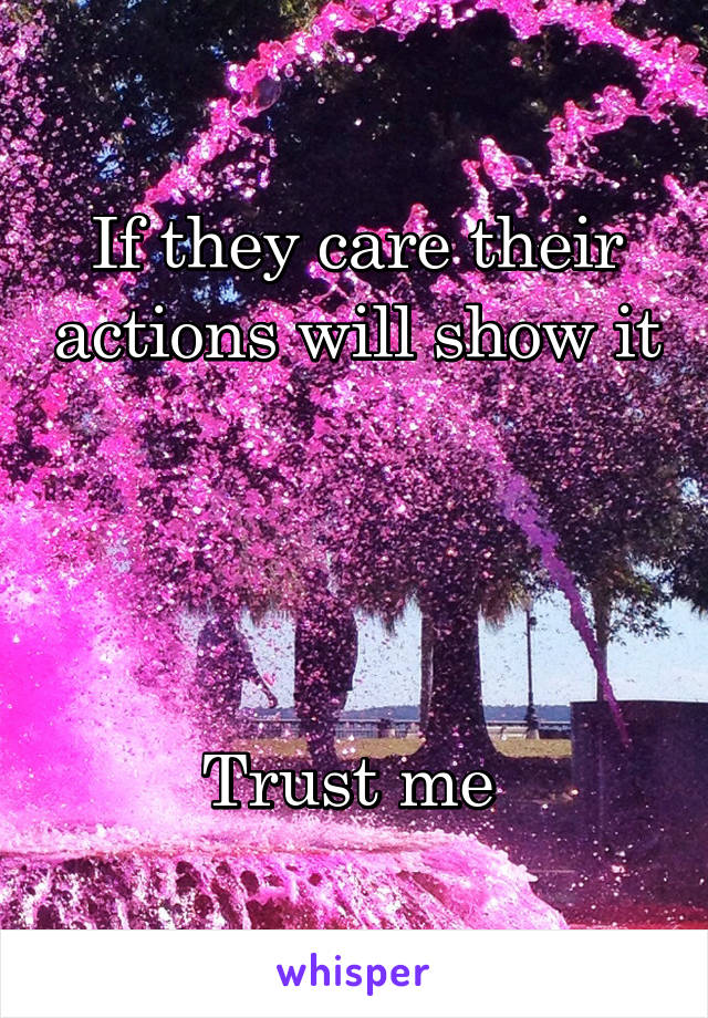 If they care their actions will show it     Trust me