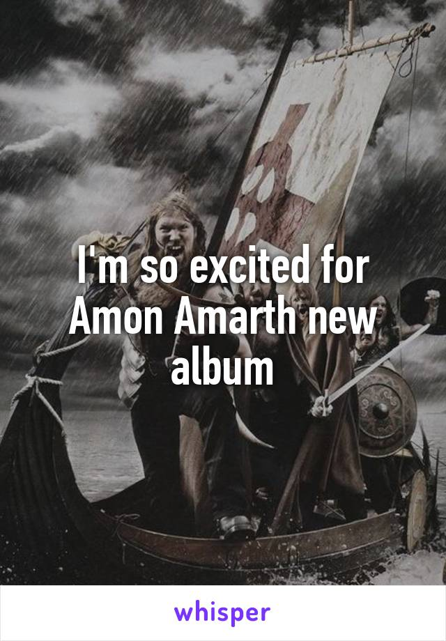 I'm so excited for Amon Amarth new album
