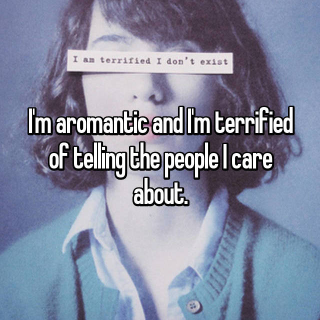 I'm aromantic and I'm terrified of telling the people I care about.