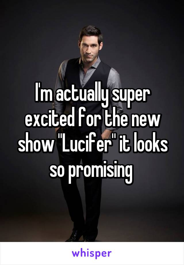 """I'm actually super excited for the new show """"Lucifer"""" it looks so promising"""
