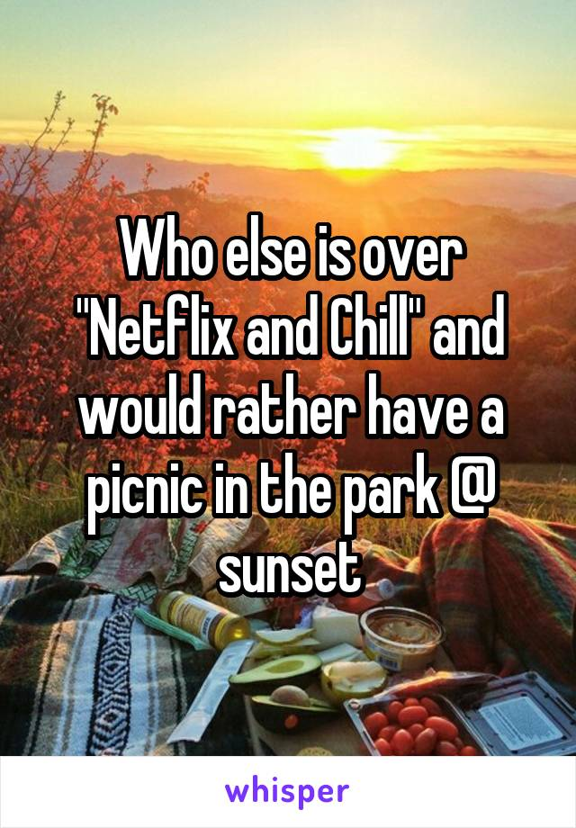"""Who else is over """"Netflix and Chill"""" and would rather have a picnic in the park @ sunset"""