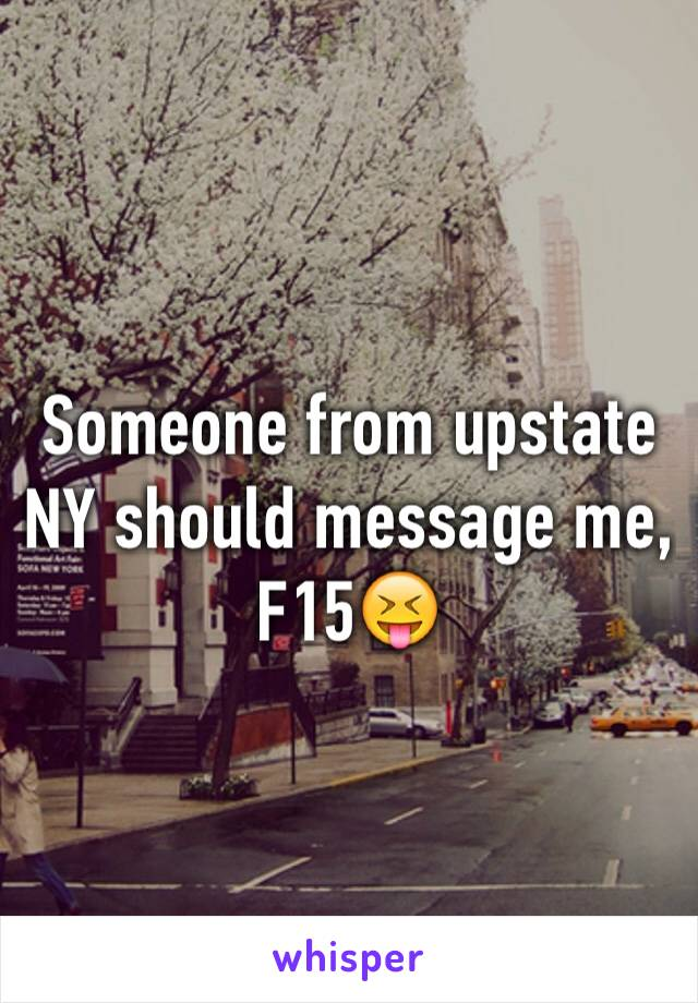Someone from upstate NY should message me, F15😝