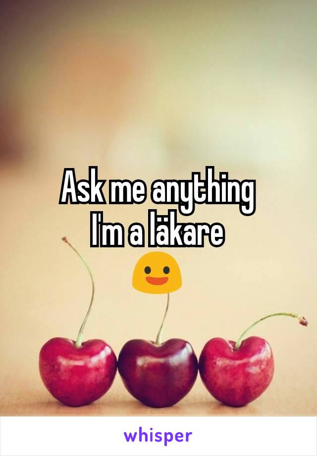 Ask me anything I'm a läkare 😃