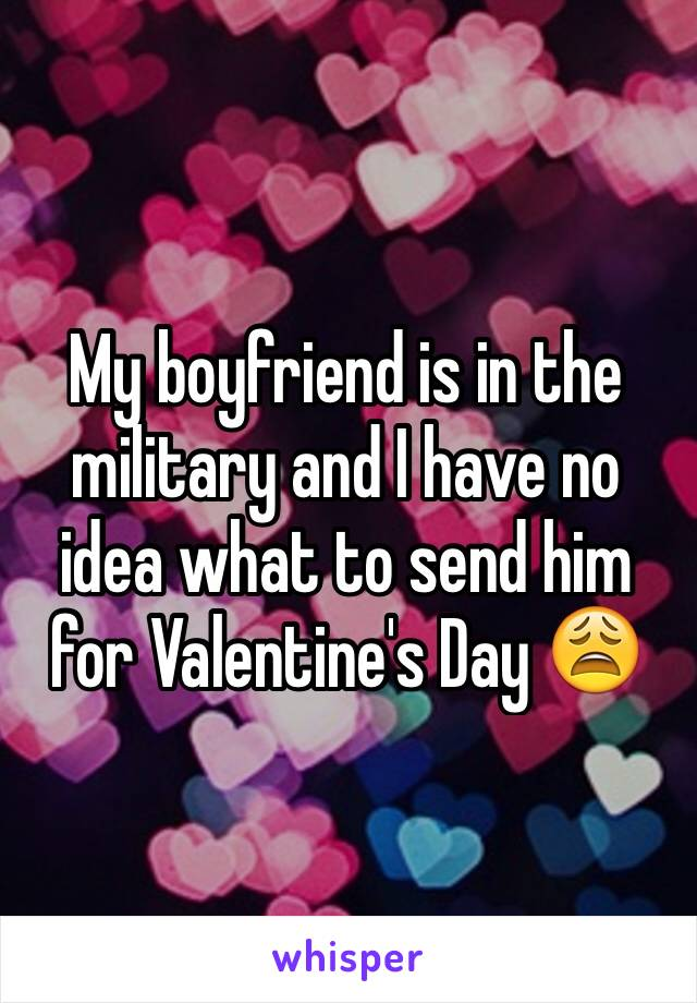 My boyfriend is in the military and I have no idea what to send him for Valentine's Day 😩