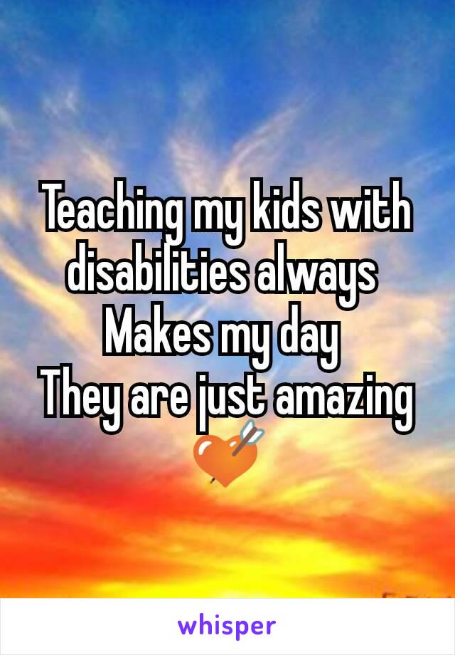Teaching my kids with disabilities always  Makes my day  They are just amazing 💘