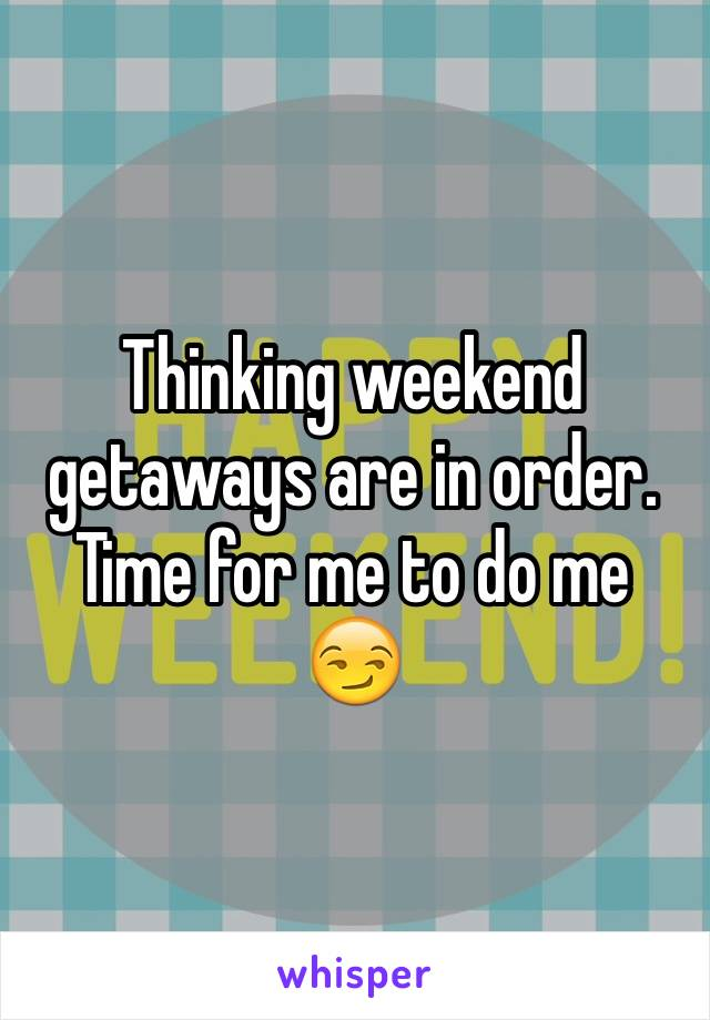 Thinking weekend getaways are in order. Time for me to do me  😏