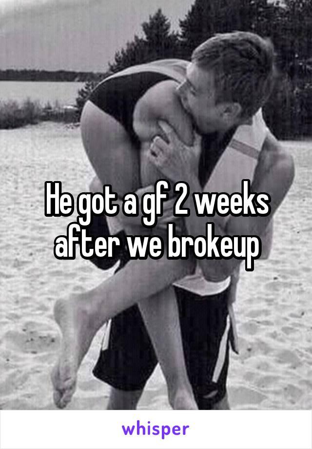 He got a gf 2 weeks after we brokeup