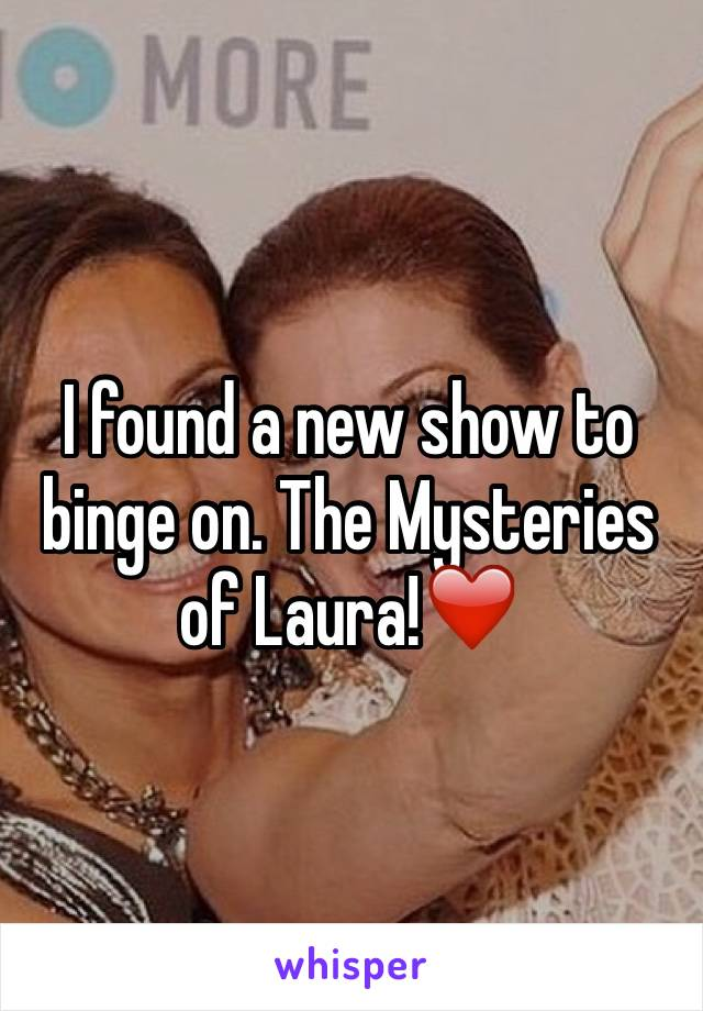 I found a new show to binge on. The Mysteries of Laura!❤️