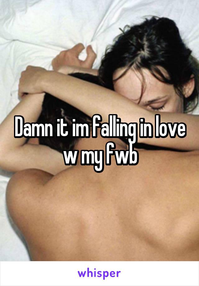 Damn it im falling in love w my fwb