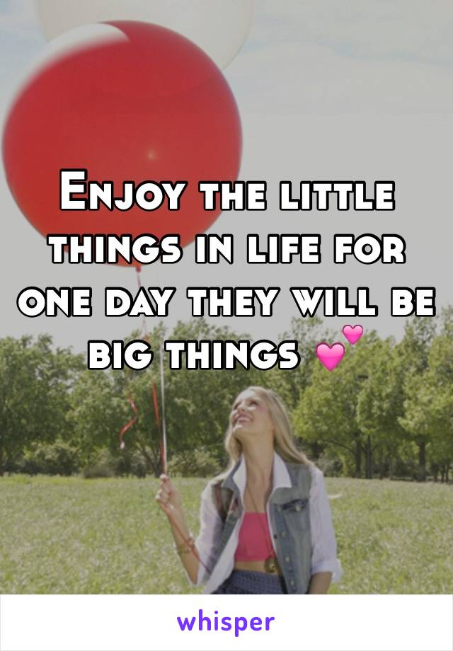 Enjoy the little things in life for one day they will be big things 💕