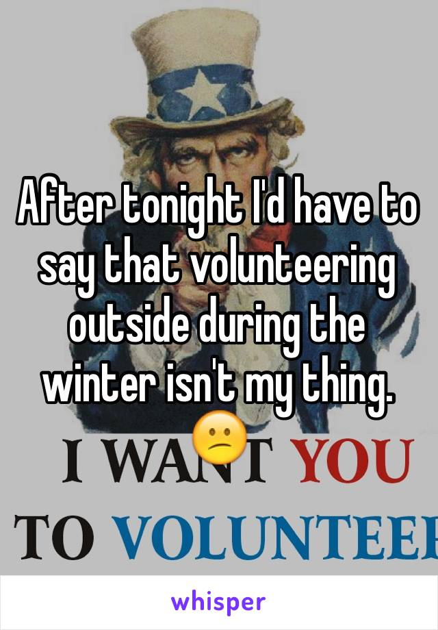 After tonight I'd have to say that volunteering outside during the winter isn't my thing. 😕