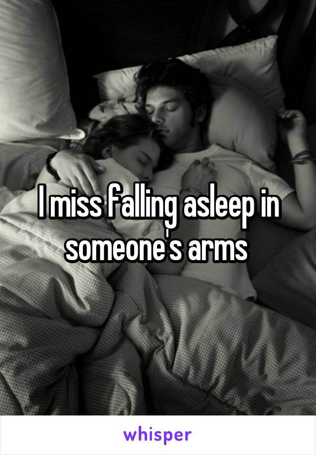 I miss falling asleep in someone's arms