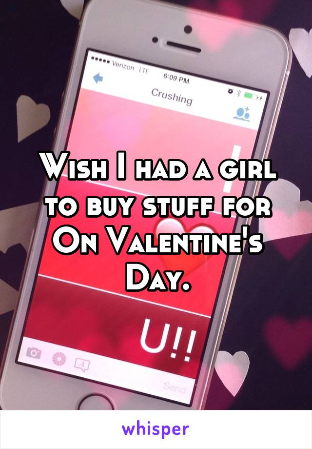 Wish I had a girl to buy stuff for On Valentine's Day.