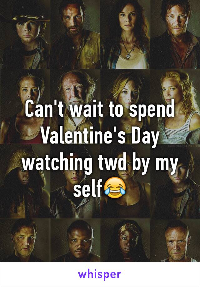Can't wait to spend Valentine's Day watching twd by my self😂