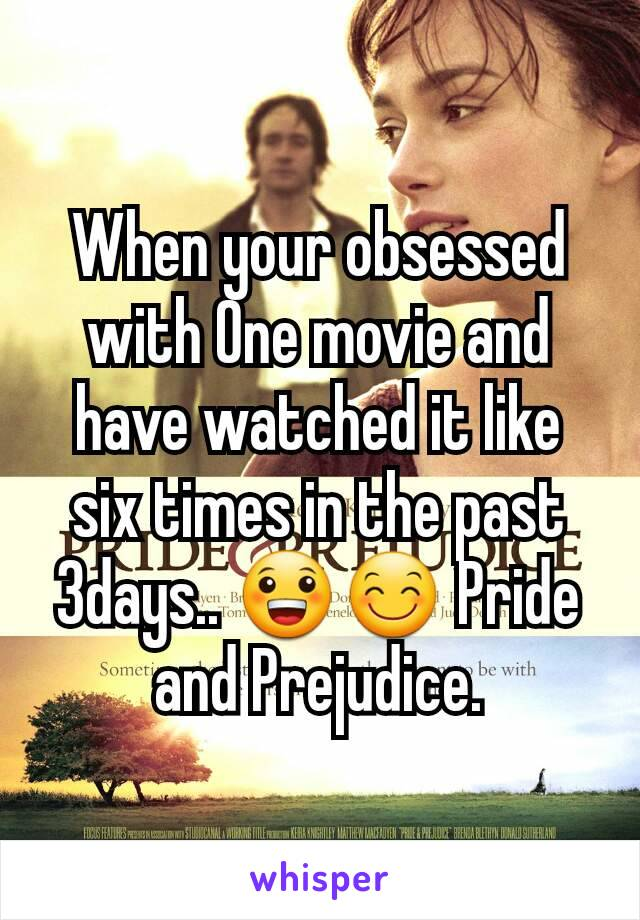 When your obsessed with One movie and have watched it like six times in the past 3days.. 😀😊 Pride and Prejudice.