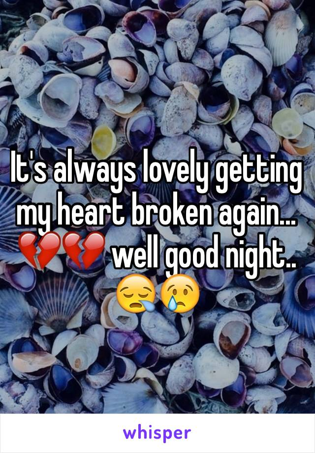 It's always lovely getting my heart broken again... 💔💔 well good night.. 😪😢