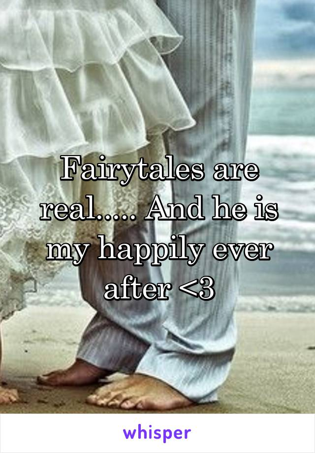 Fairytales are real..... And he is my happily ever after <3