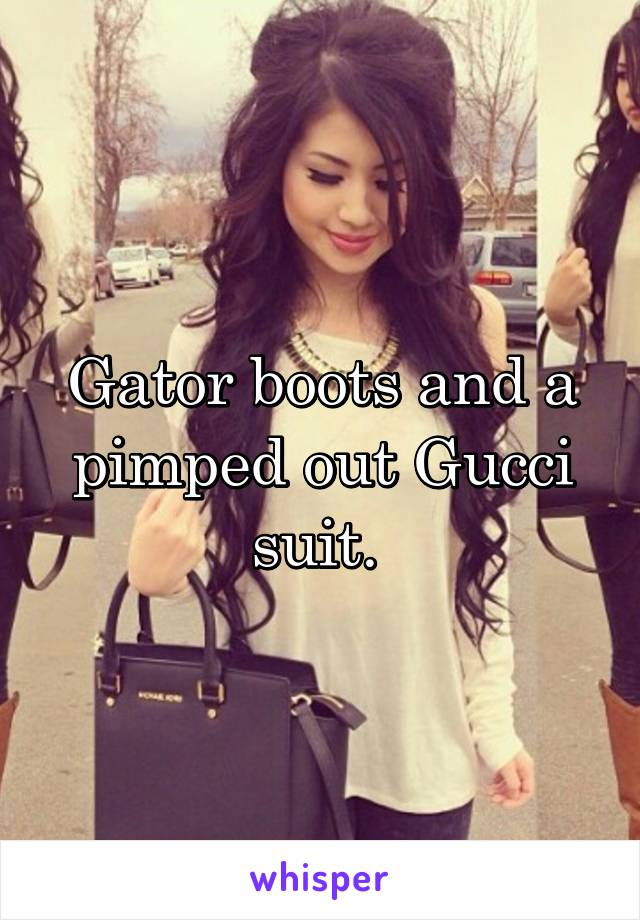 Gator boots and a pimped out Gucci suit.