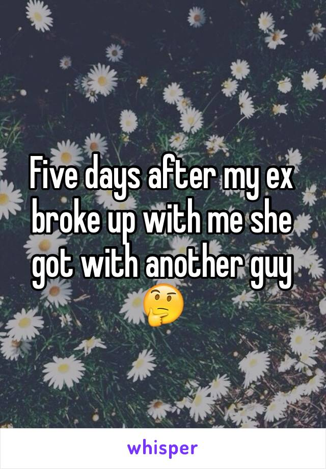 Five days after my ex broke up with me she got with another guy 🤔
