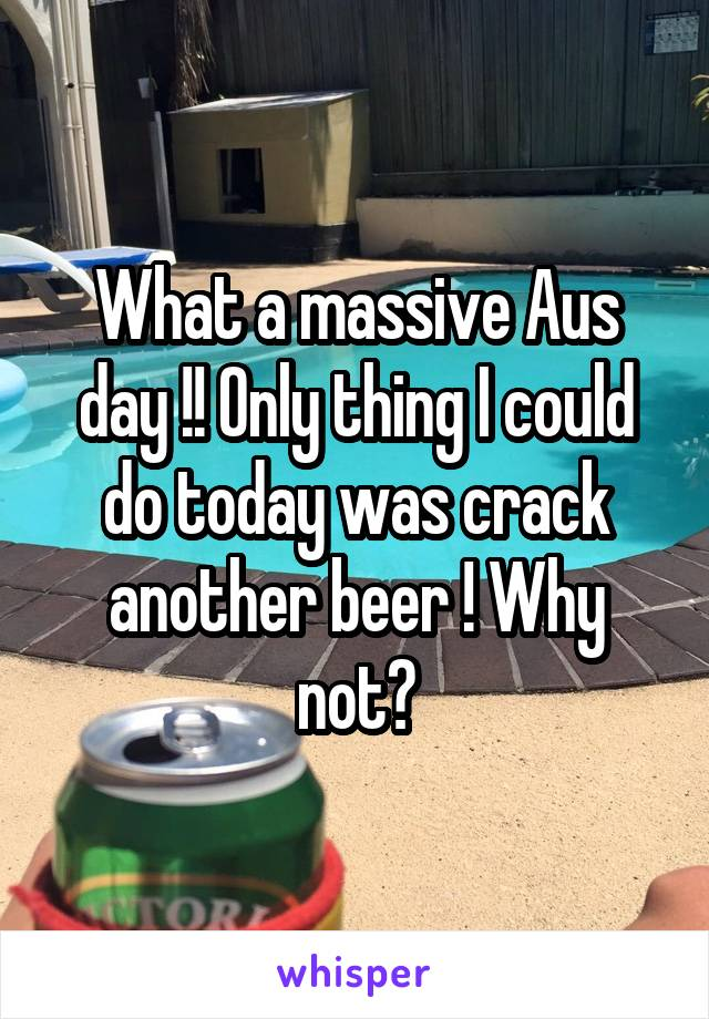 What a massive Aus day !! Only thing I could do today was crack another beer ! Why not?