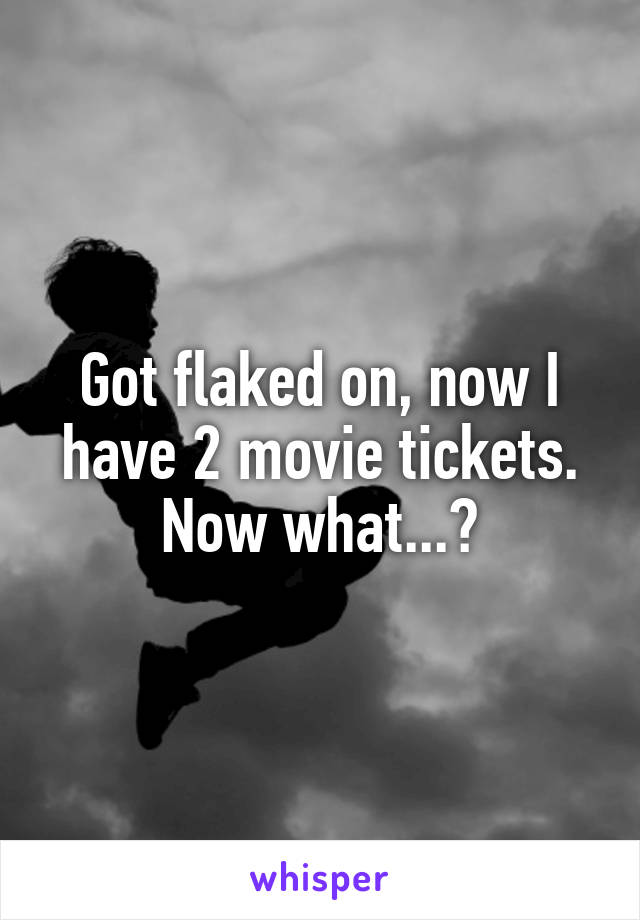 Got flaked on, now I have 2 movie tickets. Now what...?