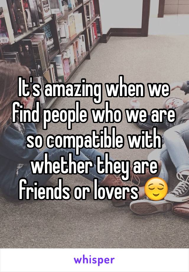 It's amazing when we find people who we are so compatible with whether they are friends or lovers 😌