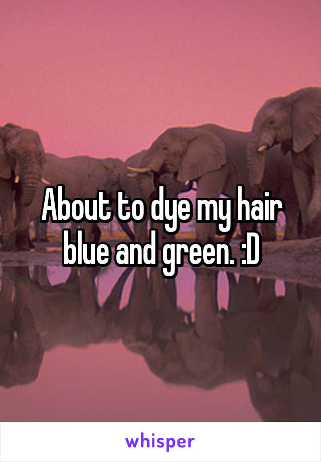 About to dye my hair blue and green. :D