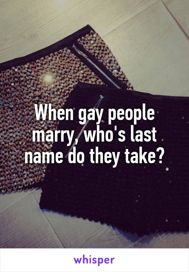 When gay people marry, who's last name do they take?