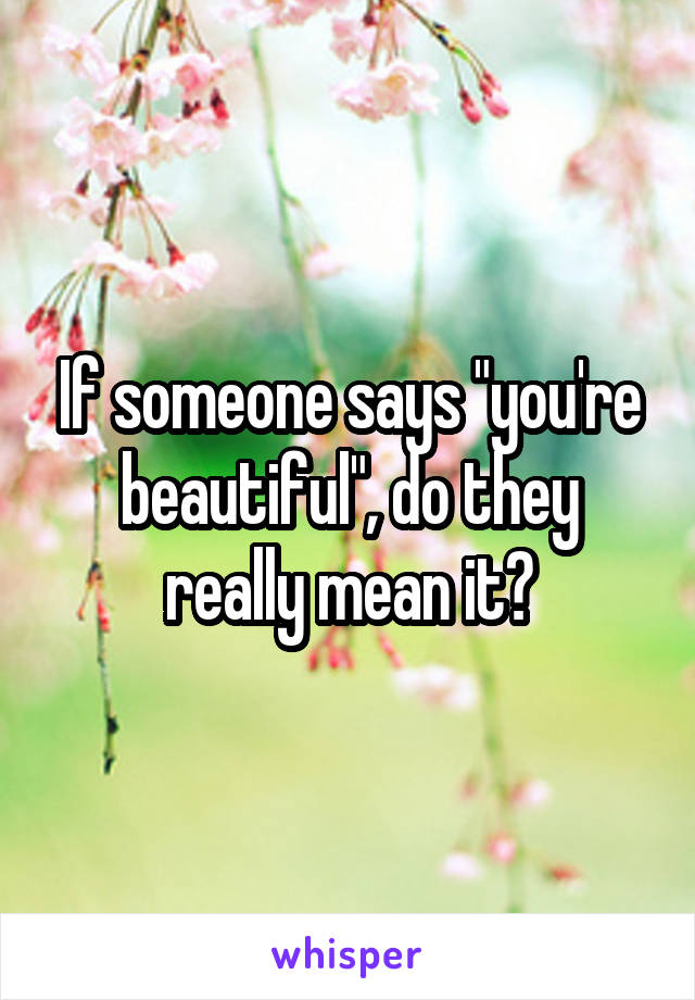 """If someone says """"you're beautiful"""", do they really mean it?"""