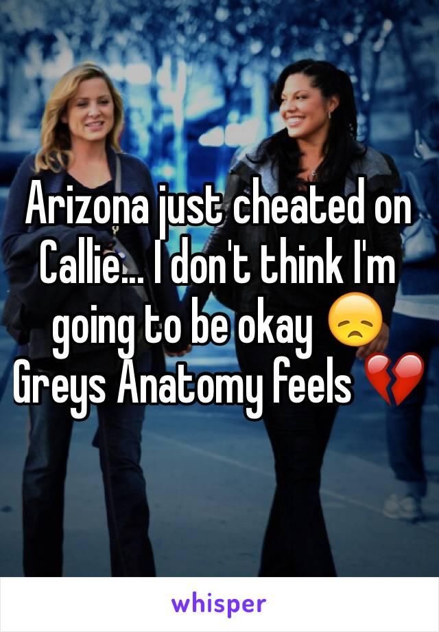 Arizona just cheated on Callie... I don't think I'm going to be okay 😞 Greys Anatomy feels 💔
