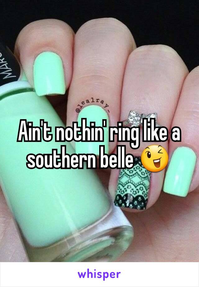 Ain't nothin' ring like a southern belle 😉