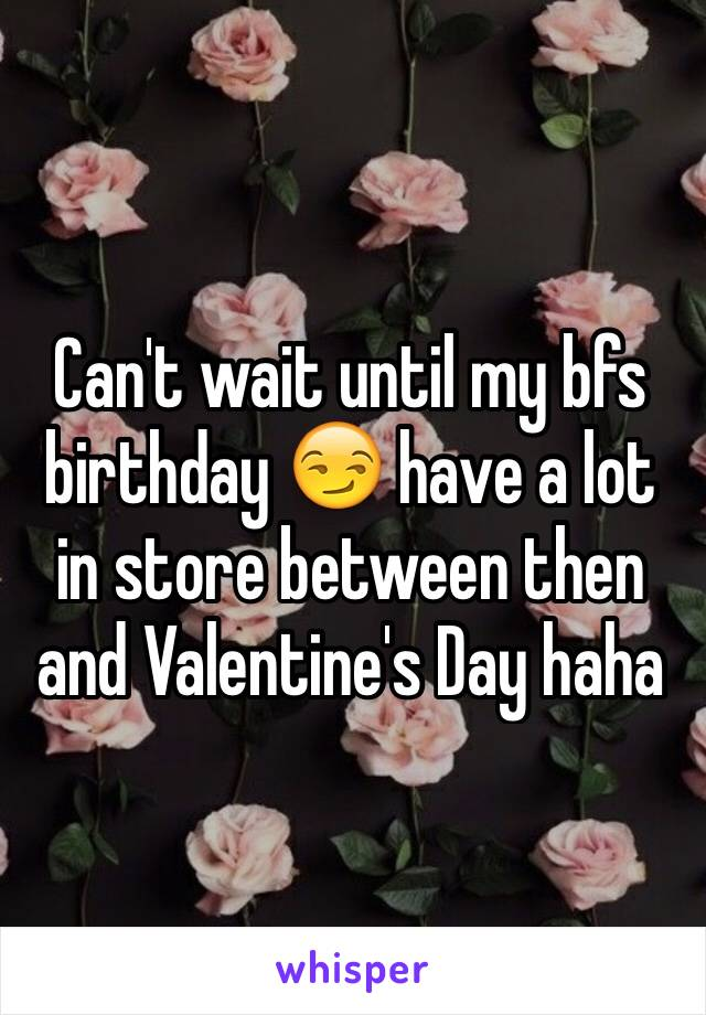 Can't wait until my bfs birthday 😏 have a lot in store between then and Valentine's Day haha