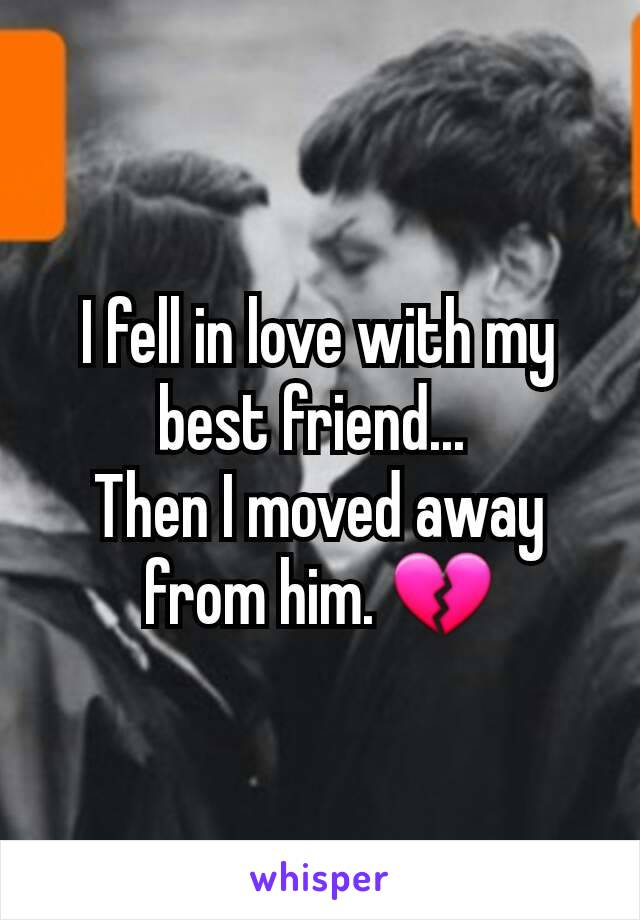 I fell in love with my best friend...  Then I moved away from him. 💔