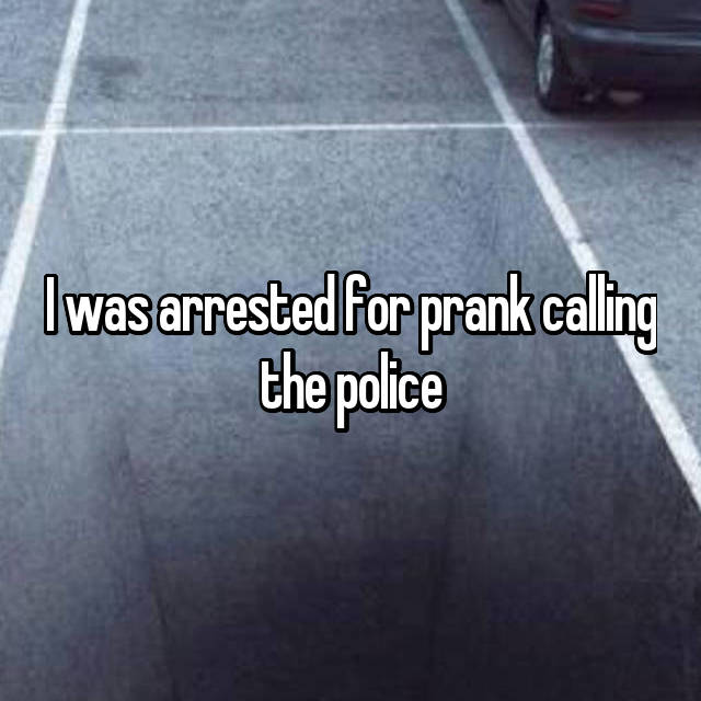 I was arrested for prank calling the police