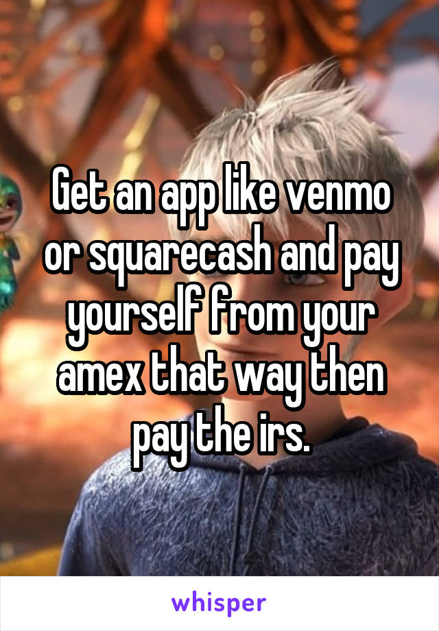 Get an app like venmo or squarecash and pay yourself from