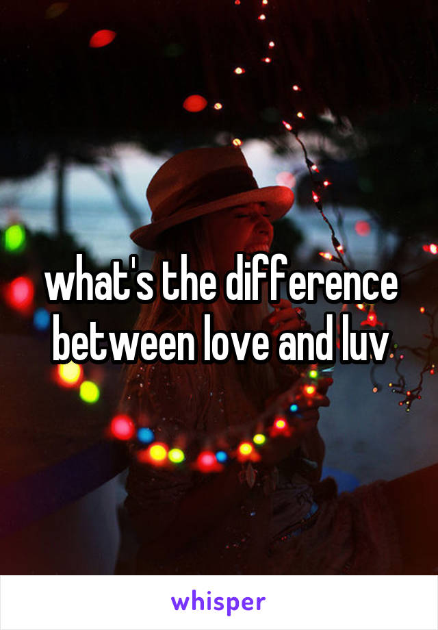 what is the difference between love and luv