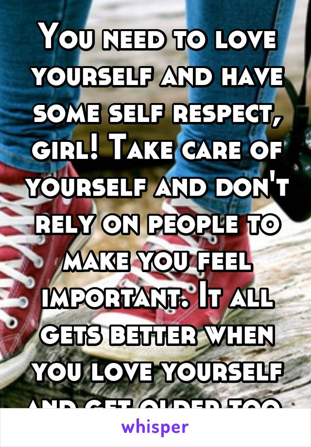 You Need To Love Yourself And Have Some Self Respect Girl Take