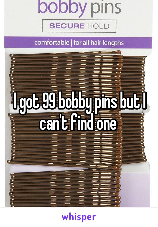 I got 99 bobby pins but I can't find one