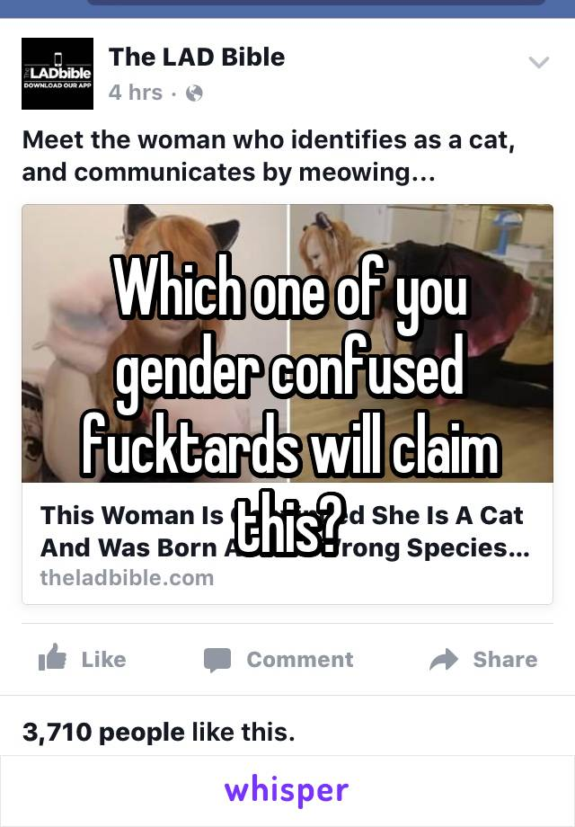 Which one of you gender confused fucktards will claim this?