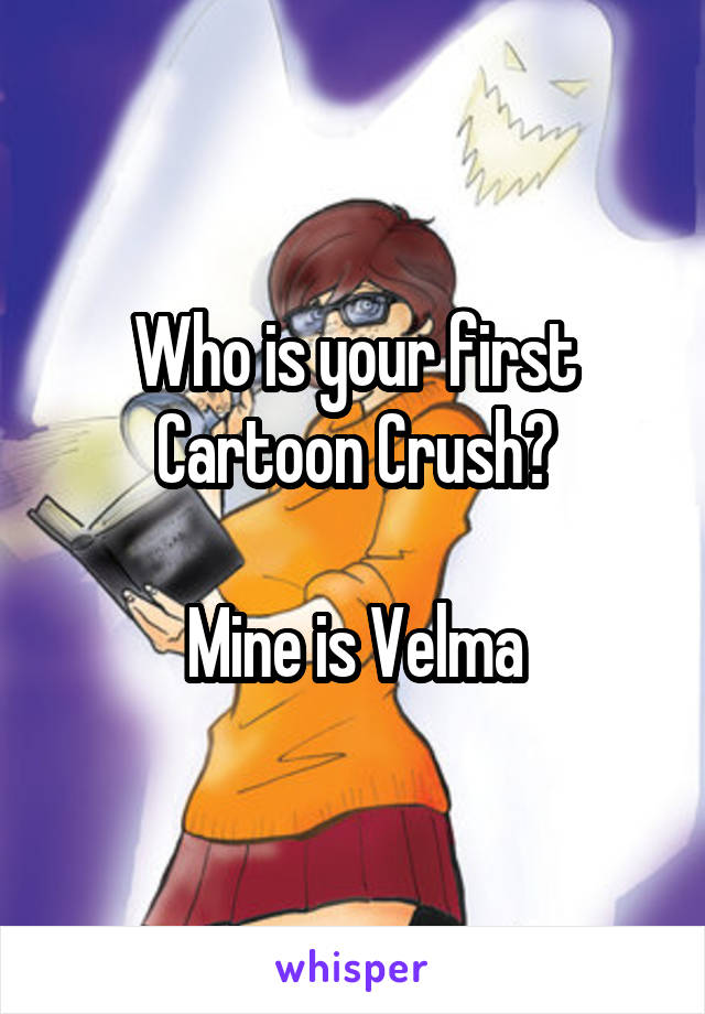 Who is your first Cartoon Crush?  Mine is Velma