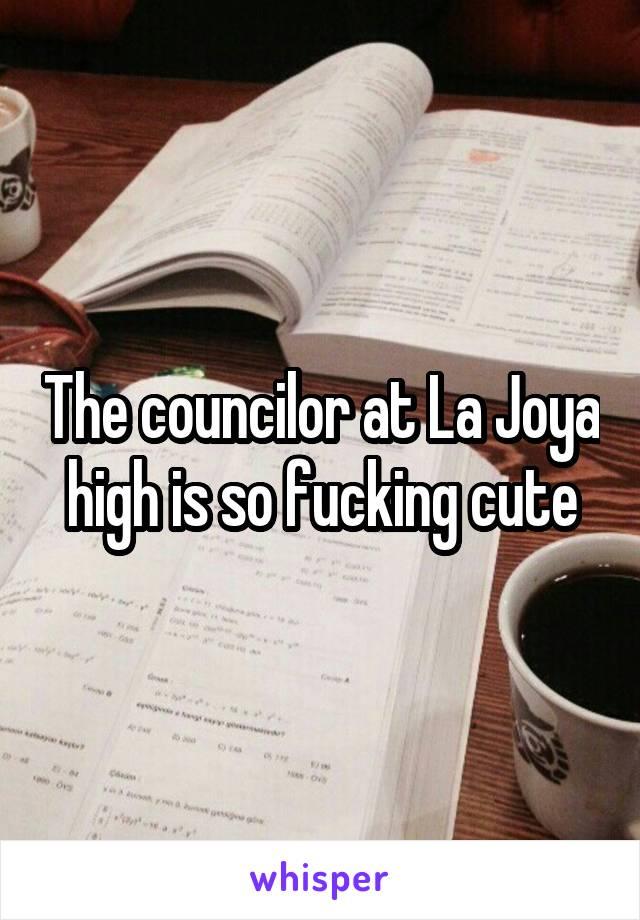 The councilor at La Joya high is so fucking cute