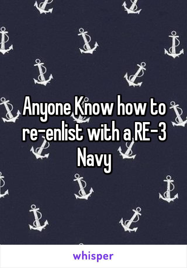 Anyone Know how to re-enlist with a RE-3 Navy