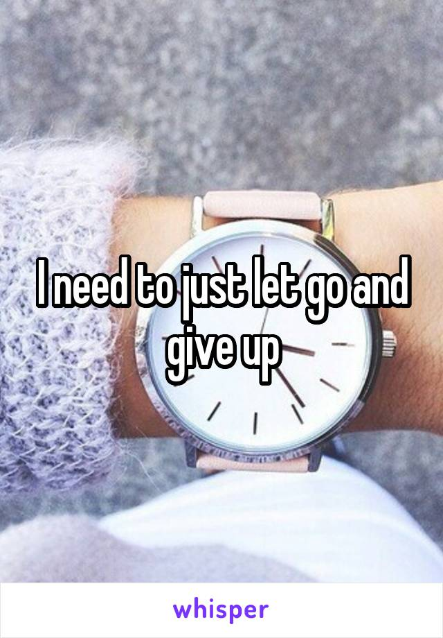 I need to just let go and give up