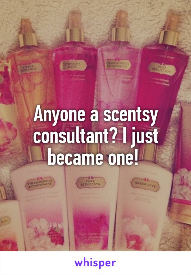 Anyone a scentsy consultant? I just became one!