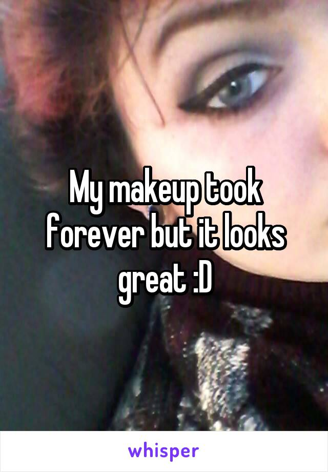 My makeup took forever but it looks great :D