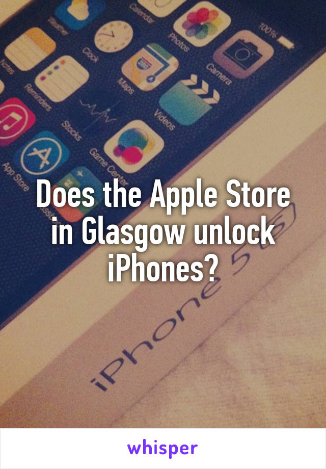 Does the Apple Store in Glasgow unlock iPhones?
