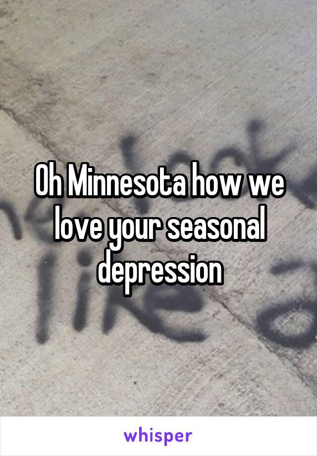 Oh Minnesota how we love your seasonal depression